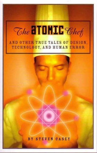 Atomic Chef : And Other True Tales of Design, Technology, and Human Error 1st 2006 edition cover