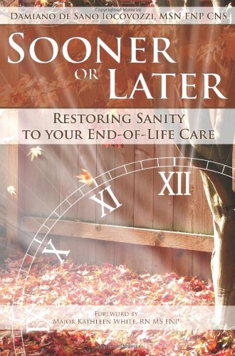 Sooner or Later Restoring Sanity to Your End of Life Care N/A edition cover