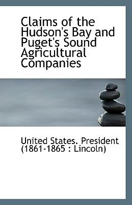 Claims of the Hudson's Bay and Puget's Sound Agricultural Companies N/A 9781113550866 Front Cover