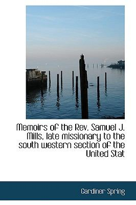Memoirs of the Rev Samuel J Mills, Late Missionary to the South Western Section of the United Stat N/A 9781115329866 Front Cover