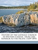 History of the Catholic Church in Western Canad : From Lake Superior to the Pacific (1659-1895) N/A edition cover