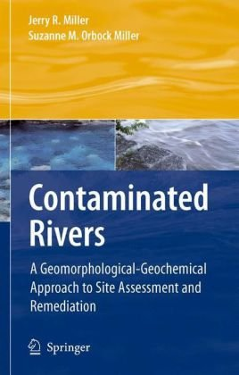 Contaminated Rivers A Geomorphological-Geochemical Approach to Site Assessment and Remediation  2007 9781402052866 Front Cover