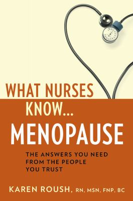 What Nurses Know... Menopause The Answers You Need from the People You Trust  2011 9781932603866 Front Cover