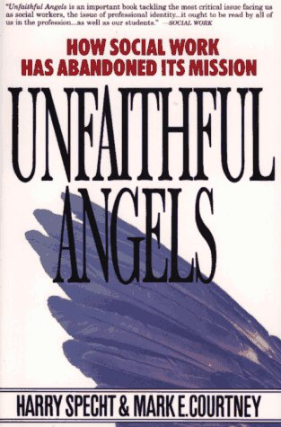 Unfaithful Angels How Social Work Has Abandoned Its Mission  1995 edition cover