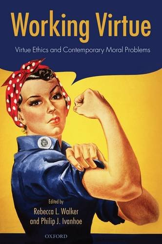 Working Virtue Virtue Ethics and Contemporary Moral Problems  2009 edition cover