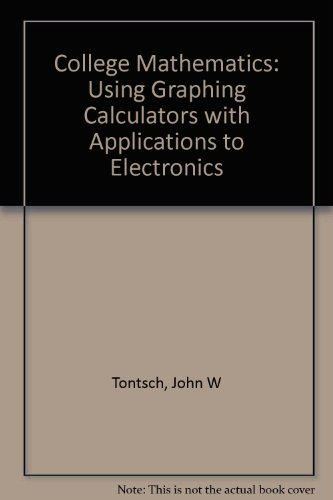 College Mathematics : Using Graphing Calculators with Applications to Electronics 1st 9780314045867 Front Cover