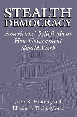 Stealth Democracy Americans' Beliefs about How Government Should Work  2002 9780521009867 Front Cover
