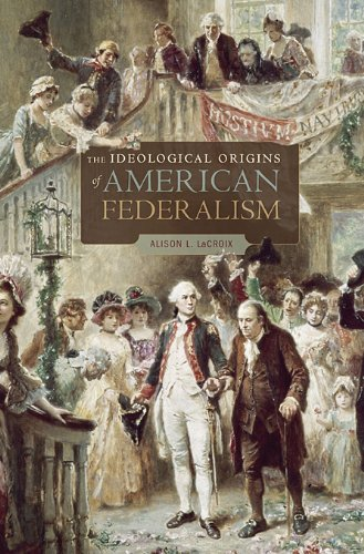 Ideological Origins of American Federalism   2010 9780674048867 Front Cover