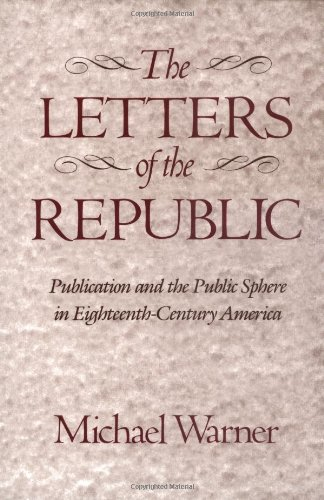 Letters of the Republic Publication and the Public Sphere in Eighteenth-Century America  1990 edition cover