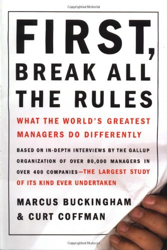 First, Break All the Rules What the World's Greatest Managers Do Differently  1999 9780684852867 Front Cover