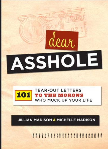 Dear Asshole 101 Tear-Out Letters to the Morons Who Muck up Your Life N/A 9780762442867 Front Cover