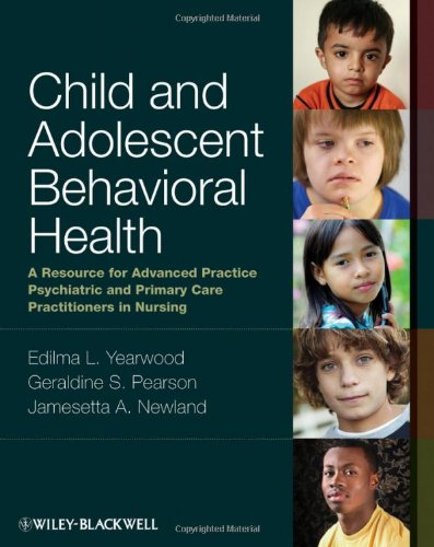 Child and Adolescent Behavioral Health A Resource for Advanced Practice Psychiatric and Primary Care Practitioners in Nursing  2012 9780813807867 Front Cover