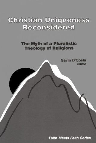 Christian Uniqueness Reconsidered The Myth of a Pluralistic Theology of Religions N/A edition cover
