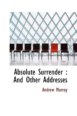 Absolute Surrender : And Other Addresses N/A 9781115210867 Front Cover