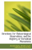 Directions for Meteorological Observations, and the Registry of Periodical Phenomena  N/A 9781116750867 Front Cover
