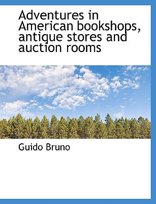 Adventures in American Bookshops, Antique Stores and Auction Rooms  N/A 9781116776867 Front Cover