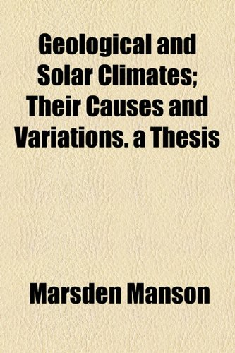 Geological and Solar Climates; Their Causes and Variations a Thesis  2010 edition cover
