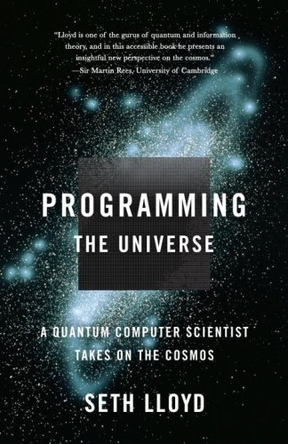 Programming the Universe A Quantum Computer Scientist Takes on the Cosmos  2006 9781400033867 Front Cover