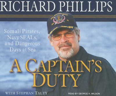A Captain's Duty: Somali Pirates, Navy Seals, and Dangerous Days at Sea  2010 9781400116867 Front Cover