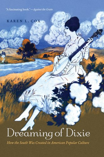 Dreaming of Dixie How the South Was Created in American Popular Culture  2013 edition cover