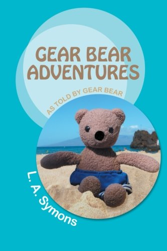 Gear Bear Adventures As Told by Gear Bear  2013 9781491701867 Front Cover