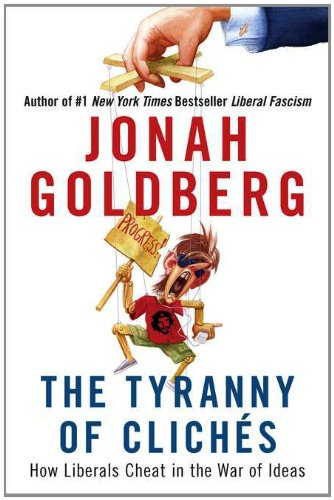 Tyranny of Clich�s How Liberals Cheat in the War of Ideas  2012 edition cover