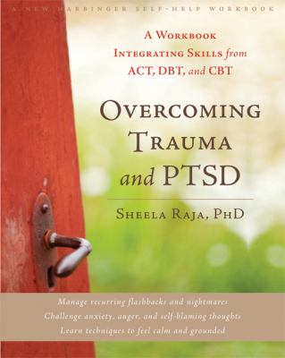 Overcoming Trauma and PTSD A Workbook Integrating Skills from ACT, DBT, and CBT  2012 edition cover
