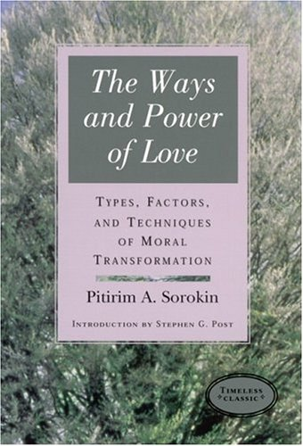 Ways and Power of Love Types, Factors, and Techniques of Moral Transformation  2002 9781890151867 Front Cover