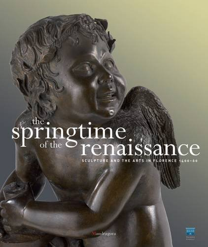 Springtime of the Renaissance Sculpture and the Arts in Florence 1400-60  2013 edition cover