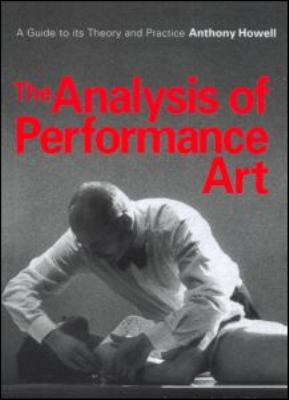 Analysis of Performance Art A Guide to Its Theory and Practice  2000 edition cover
