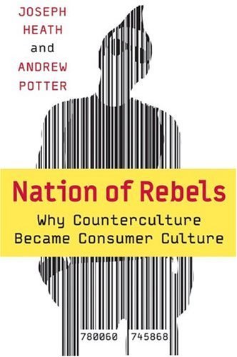 Nation of Rebels Why Counterculture Became Consumer Culture  2004 edition cover