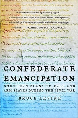Confederate Emancipation Southern Plans to Free and Arm Slaves During the Civil War  2007 edition cover