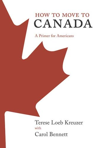 How to Move to Canada A Primer for Americans  2006 9780312349868 Front Cover