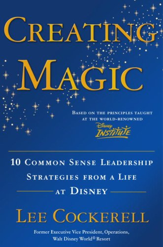 Creating Magic 10 Common Sense Leadership Strategies from a Life at Disney  2008 9780385523868 Front Cover