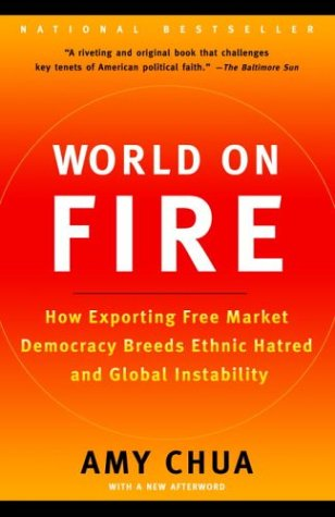 World on Fire How Exporting Free Market Democracy Breeds Ethnic Hatred and Global Instability  2004 edition cover