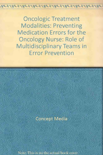 Oncologic Treatment Modalities: Preventing Medication Errors for the Oncology Nurse: Role of Multidisciplinary Teams in Error Prevention (DVD)   2007 9780495822868 Front Cover