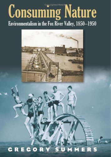 Consuming Nature Environmentalism in the Fox River Valley, 1850-1950  2006 edition cover