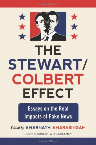 Stewart/Colbert Effect Essays on the Real Impacts of Fake News  2011 edition cover