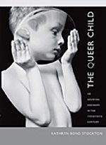 Queer Child, or Growing Sideways in the Twentieth Century   2009 edition cover