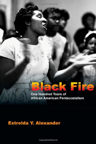 Black Fire One Hundred Years of African American Pentecostalism  2011 edition cover