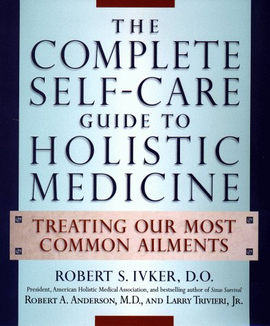Complete Self-Care Guide to Holistic Medicine Treating Our Most Common Ailments N/A 9780874779868 Front Cover