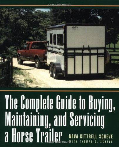 Complete Guide to Buying, Maintaining, and Servicing a Horse Trailer   1998 9780876056868 Front Cover