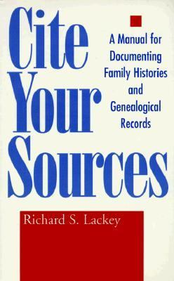 Cite Your Sources A Manual for Documenting Family Histories and Genealogical Records  1985 9780878052868 Front Cover