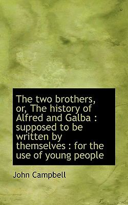 Two Brothers, or, the History of Alfred and Galb Supposed to be written by Themselves N/A 9781116782868 Front Cover