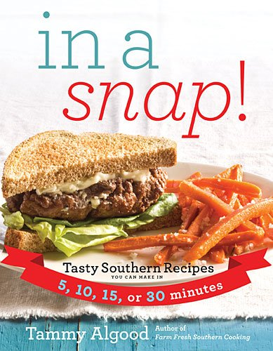 In a Snap! Tasty Southern Recipes You Can Make in 5, 10, 15, or 30 Minutes  2013 9781401604868 Front Cover