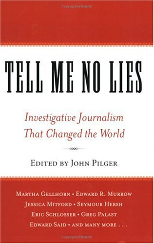 Tell Me No Lies Investigative Journalism That Changed the World  2005 9781560257868 Front Cover