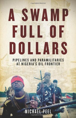 Swamp Full of Dollars Pipelines and Paramilitaries at Nigeria's Oil Frontier N/A edition cover