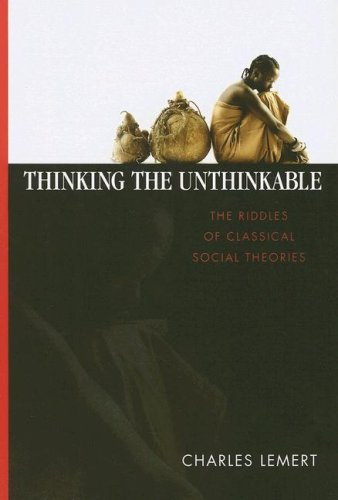 Thinking the Unthinkable The Riddles of Classical Social Theories  2007 edition cover