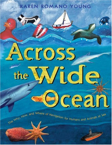 Across the Wide Ocean The Why, How, and Where of Navigation for Humans and Animals at Sea  2006 9780060090869 Front Cover