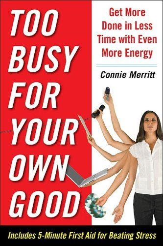 Too Busy for Your Own Good: Get More Done in Less Time--With Even More Energy   2009 9780071612869 Front Cover